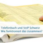 Telefonbuch und VoIP Schweiz – Wie funktioniert das zusammen?