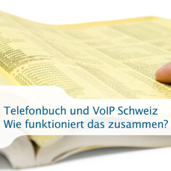 Telefonbuch und VoIP Schweiz - Wie funktioniert das zusammen?