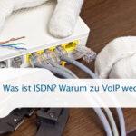 Was ist ISDN? Warum zu VoIP wechseln?